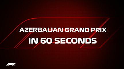 IN 60 SECONDS: Azerbaijan Grand Prix